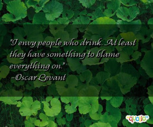 envy people who drink. At least they have something to blame ...