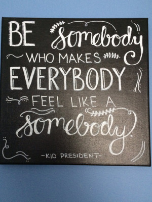 Be Somebody Who Makes Everybody Feel Like A Somebody Canvas Quote Art