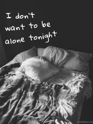 don't want to be alone tonight quotes black and white lonely: Come ...