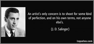 An artist's only concern is to shoot for some kind of perfection, and ...