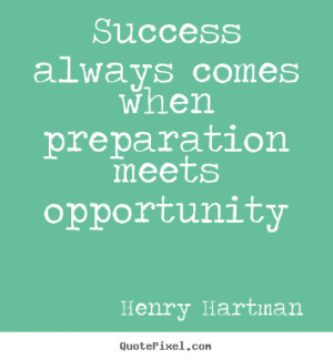 Success sayings - Success always comes when preparation meets ...