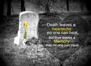 Death leaves a heartache no one can heal, but lobe leaves a Memory ...