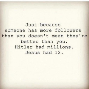 Just because someone has more followers than you doesn't mean, they ...