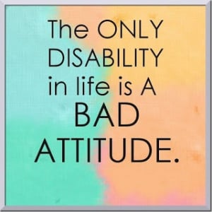 Positive Inspirational Quotes: The ONLY DISABILITY in life is...