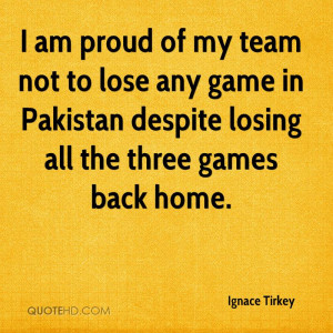 am proud of my team not to lose any game in Pakistan despite losing ...