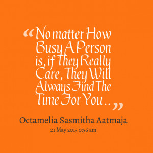 Quotes Picture: no matter how busy a person is, if they really care ...