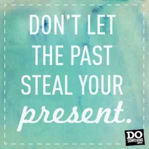 dont-let-the-past-steal-your-present.jpg