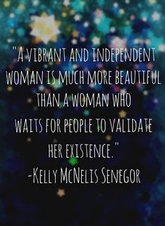 ... waits for people to validate her existence. - Kelly McNeils Senegor
