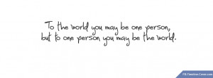 Messages/Sayings : To The World Love Quote Facebook Timeline Cover