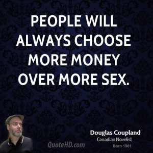 doug-coupland-doug-coupland-people-will-always-choose-more-money-over ...