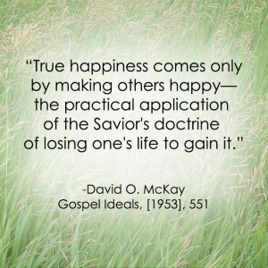 LDS Quote   David O. McKay #Happiness #Service #Charity http ...