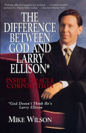 The Difference Between God and Larry Ellison*: Inside Oracle ...