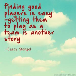 Teamwork quotes Casey Stengel
