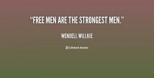 quote-Wendell-Willkie-free-men-are-the-strongest-men-63273.png