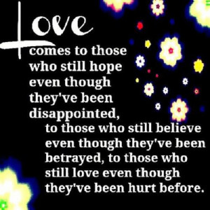 ... betrayed, to those who still love although they've been hurt before