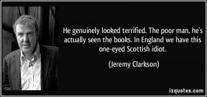 ... . In England we have this one-eyed Scottish idiot. - Jeremy Clarkson