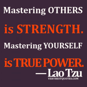 ... Quotes - Mastering others is strength. Mastering yourself is true