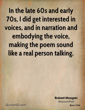 In the late 60s and early 70s, I did get interested in voices, and in ...