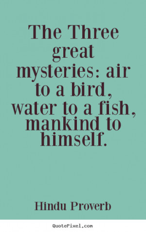 Inspirational quotes - The three great mysteries: air to a bird, water ...