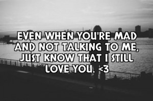 Even When Your Mad And Not Talking To Mejust Kno..