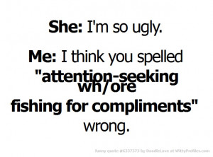 http://www.pic2fly.com/I'm+so+Ugly+Quotes.html