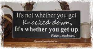 Quote It's not whether you get knocked down. It's whether you get ...