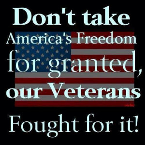 Don't take freedom for granted - Help Us Salute Our Veterans by ...