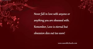 ... with. Remember, Love is eternal but obsession dies out too soon