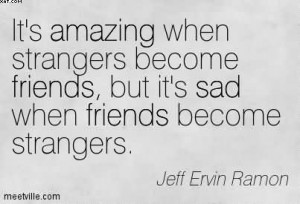 Strangers Become Friends, But It's Sad When Friends Become Strangers ...
