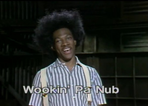 Eddie Murphy as Buckwheat on SNL. Wookin Pa Nub LOL Never gets old.