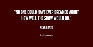 """No one could have ever dreamed about how well the show would do."""""""