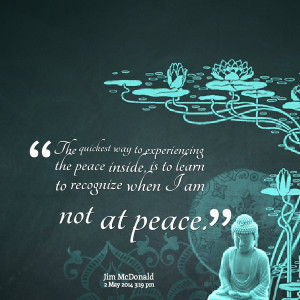 ... the peace inside, is to learn to recognize when i am not at peace