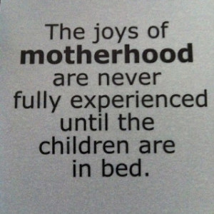 The joys of motherhood are never fully experienced until the children ...