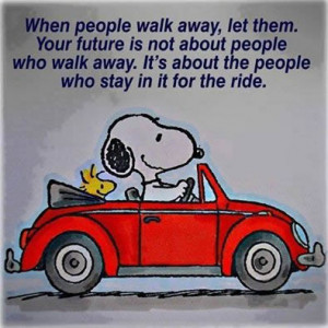 When people walk away, let them . Your future is not about the people ...