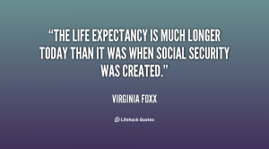 The life expectancy is much longer today than it was when Social ...