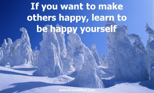 ... others happy, learn to be happy yourself - William Hazlitt Quotes