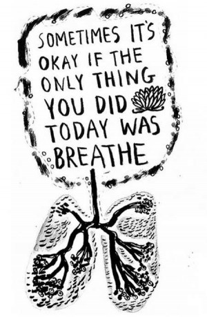 Sometimes It's Okay If the Only Thing You Did Today Is Breathe.