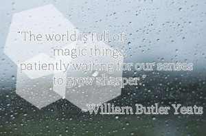 The world is full of magic things patiently waiting for our senses to ...