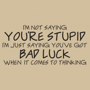 not saying you're stupid...