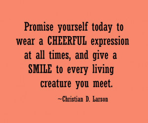 promise yourself to wear a cheerful expression at all times and give a ...