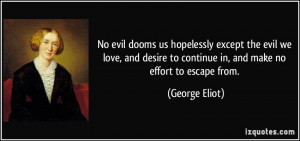 No evil dooms us hopelessly except the evil we love, and desire to ...