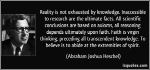 Reality is not exhausted by knowledge. Inaccessible to research are ...