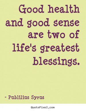 Health Sayings And Quotes Quote about life - good health