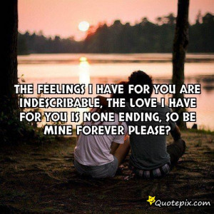 Be Mine Forever Quotes The feelings i have for you