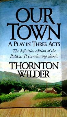 """thornton wilder our town essay Our town analysis essay with """"our town"""", thornton wilder is attempting to show us these faults and trying to persuade us to live in and for the present and."""
