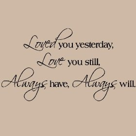 Loved you yesterday Love you still wall sayings vinyl lettering $10.99