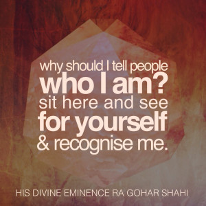 ... for yourself, and recognise me.' - His Divine Eminence RA Gohar Shahi
