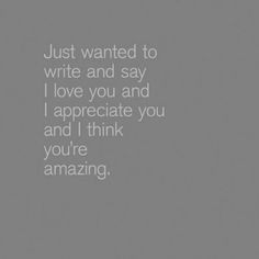 love and appreciate you ♥ I don't express this nearly enough ...