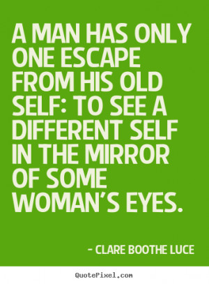 Quote about love - A man has only one escape from his old self: to see ...