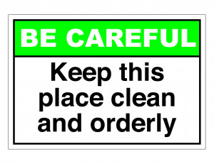 ANSI Be Careful Keep This Place Clean And Orderly
